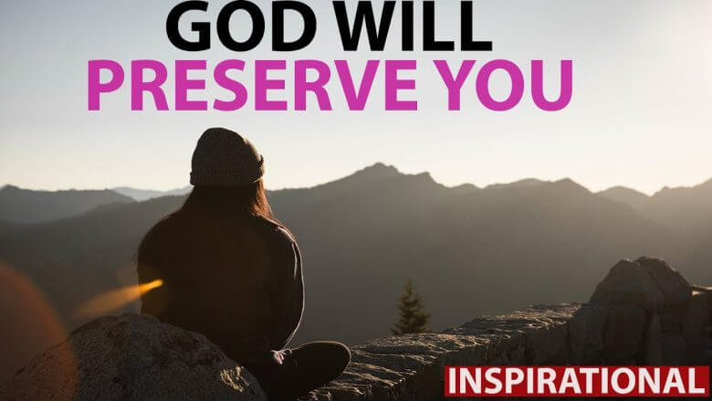 GOD WILL PRESERVE YOU
