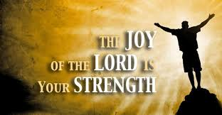 JOY IS YOUR STRENGTH