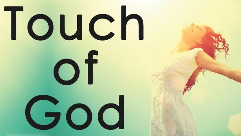 A SUPERNATURAL TOUCH FROM GOD